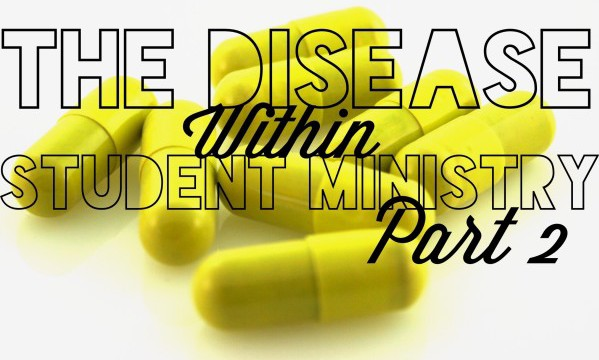 Disease in Student Ministry Part 2