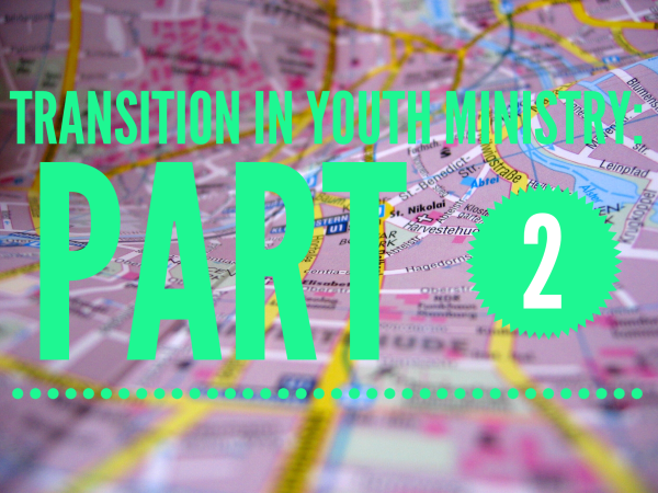 Transition in Youth Ministry Part 2