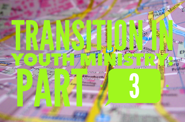 Transition in Youth Ministry Part 3