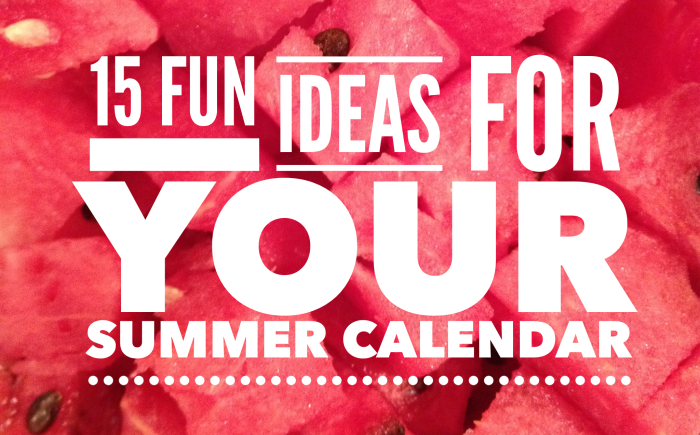 15 Fun Ideas for your Summer Calendar