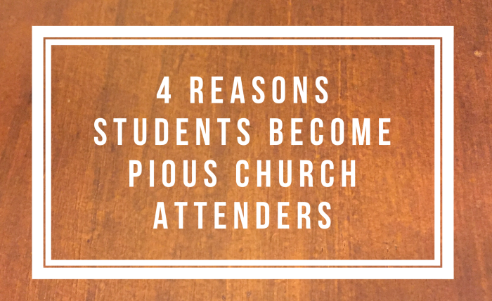 4 Reasons Student become Pious Church Attenders