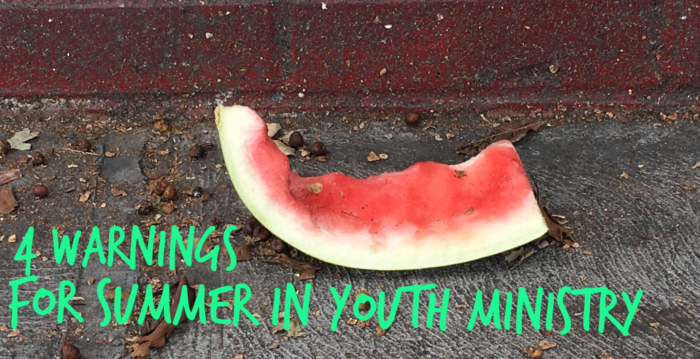 4 Warnings for Summer in Youth Ministry