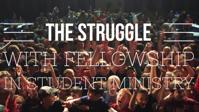 the-struggle-with-fellowship-in-student-ministry